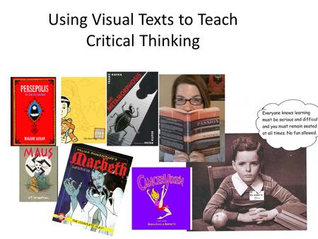 Using Visual Texts to Teach Critical Thinking. What Do Critical Thinkers Do? They argue a point. They justify their reasoning. They look for interrelationships.