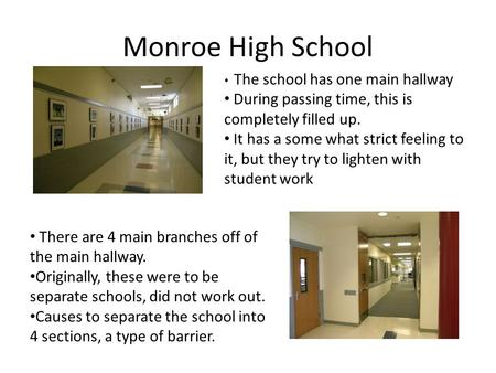 Monroe High School The school has one main hallway During passing time, this is completely filled up. It has a some what strict feeling to it, but they.