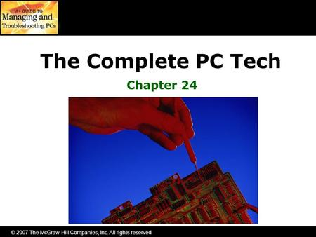 © 2007 The McGraw-Hill Companies, Inc. All rights reserved The Complete PC Tech Chapter 24.