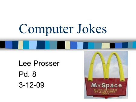 Computer Jokes Lee Prosser Pd. 8 3-12-09. Midget Joke What do you get when you cross a midget with a computer?