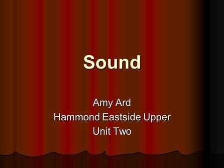 Sound Amy Ard Hammond Eastside Upper Unit Two Sound Anything that can be heard. Anything that can be heard. Sound is created by vibrations. Sound is.