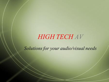 HIGH TECH AV Solutions for your audio/visual needs.