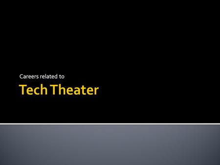 Careers related to. Careers in tech theater are wide ranging. They can be directly related to theater or related to skills acquired by being involved.