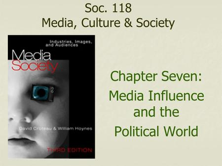 Soc. 118 Media, Culture & Society Chapter Seven: Media Influence and the Political World.