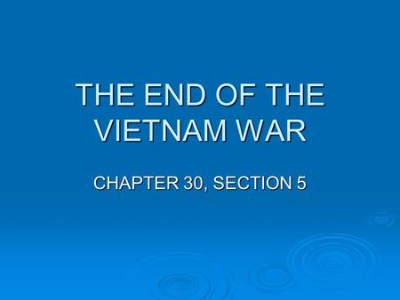 THE END OF THE VIETNAM WAR CHAPTER 30, SECTION 5.