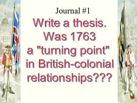 Journal #1. Essential Questions How has British policy changed post-1763? What impact did the policies have on the colonists?