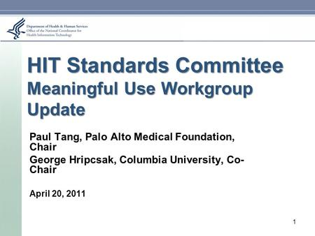 HIT Standards Committee Meaningful Use Workgroup Update Paul Tang, Palo Alto Medical Foundation, Chair George Hripcsak, Columbia University, Co- Chair.