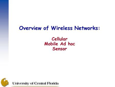 Overview of Wireless Networks: Cellular Mobile Ad hoc Sensor.