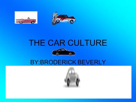 THE CAR CULTURE BY:BRODERICK BEVERLY. THESE ARE THE NEW STYLES.