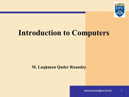1 Introduction to Computers M. Luqkman Qader Ruandzy.