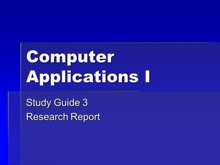 Computer Applications I Study Guide 3 Research Report.