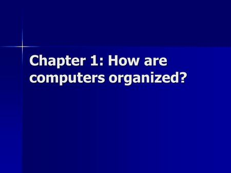 Chapter 1: How are computers organized?. Software, data, & processing ? A computers has no insight or intuition A computers has no insight or intuition.