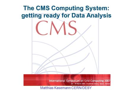 The CMS Computing System: getting ready for Data Analysis Matthias Kasemann CERN/DESY.