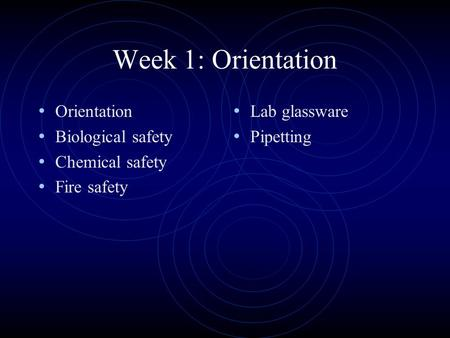 Week 1: Orientation Orientation Biological safety Chemical safety