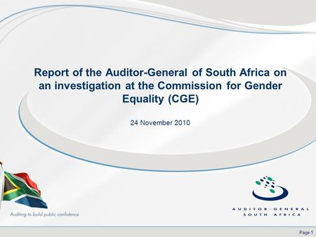 Page 1 Report of the Auditor-General of South Africa on an investigation at the Commission for Gender Equality (CGE) 24 November 2010.