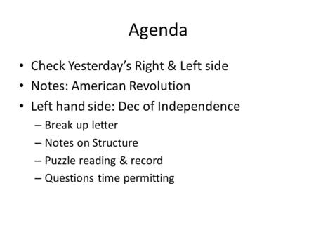 Agenda Check Yesterday's Right & Left side Notes: American Revolution Left hand side: Dec of Independence – Break up letter – Notes on Structure – Puzzle.