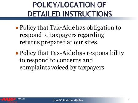 TAX-AIDE POLICY/LOCATION OF DETAILED INSTRUCTIONS ● Policy that Tax-Aide has obligation to respond to taxpayers regarding returns prepared at our sites.