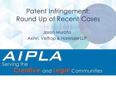 Jason Murata Axinn, Veltrop & Harkrider LLP Patent Infringement: Round Up of Recent Cases.