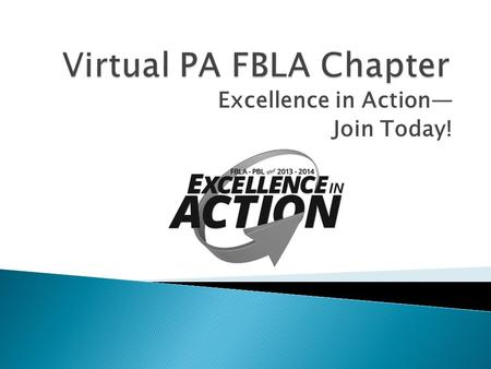 Excellence in Action— Join Today!.  Students who are enrolled in a business or business-related class  Students whose school does not have an active.
