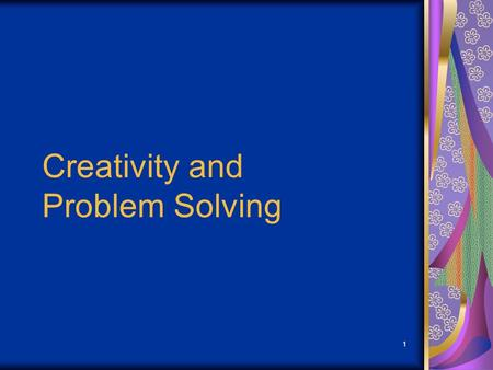 1 Creativity and Problem Solving. 2 Problem Solving Model Nine Steps to Solving Your Problems.