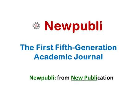 Newpubli The First Fifth-Generation Academic Journal Newpubli: from New Publication.