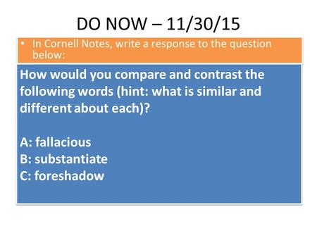 DO NOW – 11/30/15 In Cornell Notes, write a response to the question below: How would you compare and contrast the following words (hint: what is similar.