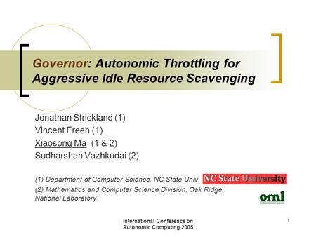 International Conference on Autonomic Computing 2005 1 Governor: Autonomic Throttling for Aggressive Idle Resource Scavenging Jonathan Strickland (1) Vincent.