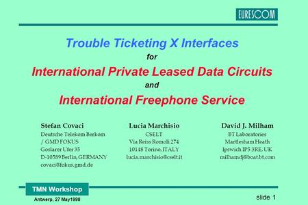 Slide 1 TMN Workshop Antwerp, 27 May1998 Trouble Ticketing X Interfaces for International Private Leased Data Circuits and International Freephone Service.