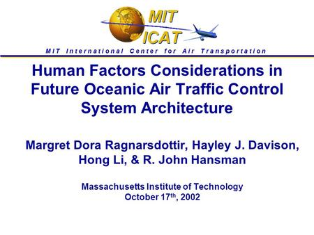 Human Factors Considerations in Future Oceanic Air Traffic Control System Architecture Margret Dora Ragnarsdottir, Hayley J. Davison, Hong Li, & R. John.