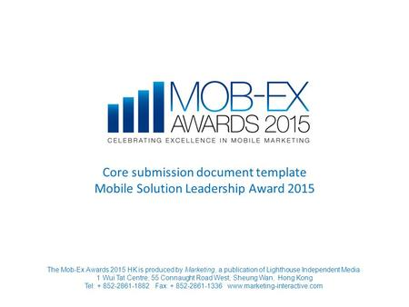 Core submission document template Mobile Solution Leadership Award 2015 The Mob-Ex Awards 2015 HK is produced by Marketing, a publication of Lighthouse.