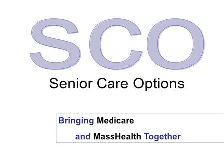 Bringing Medicare and MassHealth Together Senior Care Options.