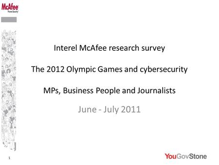 1 Interel McAfee research survey The 2012 Olympic Games and cybersecurity MPs, Business People and Journalists June - July 2011.