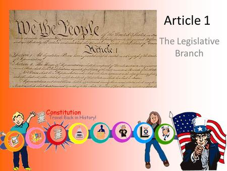 Article 1 The Legislative Branch. The 3 Branches of Government Article 1- Legislative Article 2- Executive Article 3- Judicial Which is stronger? Technically.
