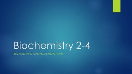 Biochemistry 2-4 ENZYMES AND CHEMICAL REACTIONS.