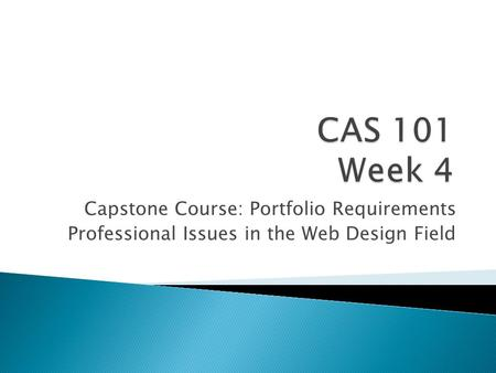 Capstone Course: Portfolio Requirements Professional Issues in the Web Design Field.