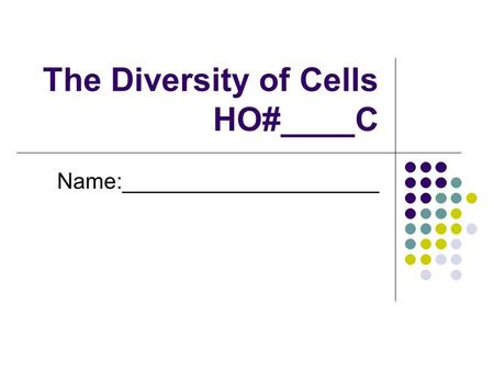 The Diversity of Cells HO#____C Name:_____________________.