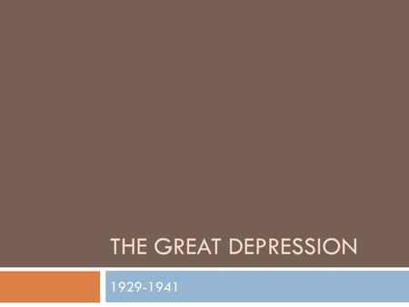 THE GREAT DEPRESSION 1929-1941. Depression Begins, The Roaring Twenties have gone Silent  1929-1941 (WWII)  Worst economic crises in history  Americas.