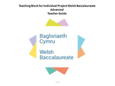 Teaching Block for Individual Project Welsh Baccalaureate Advanced Teacher Guide A 4.1.