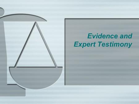 Evidence and Expert Testimony. Expert Testimony  Two Types of Witnesses: Fact and Expert  Fact -- have personal knowledge of facts of case  Cannot.