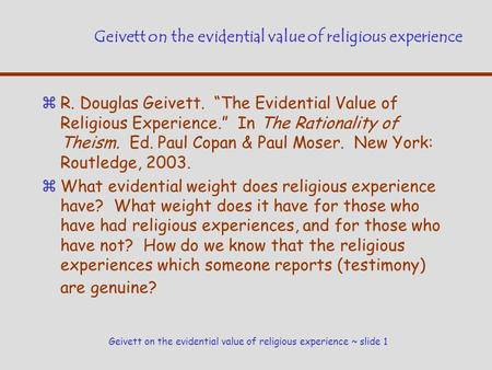 "Geivett on the evidential value of religious experience ~ slide 1 Geivett on the evidential value of religious experience zR. Douglas Geivett. ""The Evidential."