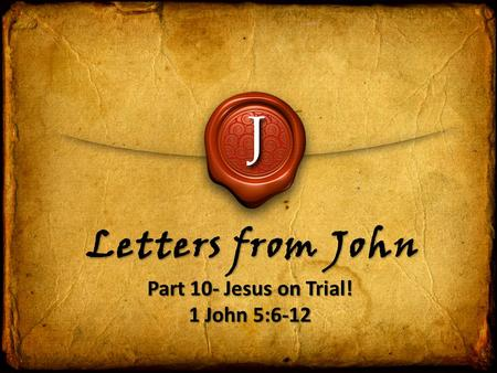 Part 10- Jesus on Trial! 1 John 5:6-12