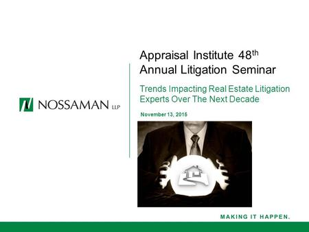 Appraisal Institute 48 th Annual Litigation Seminar Trends Impacting Real Estate Litigation Experts Over The Next Decade November 13, 2015.
