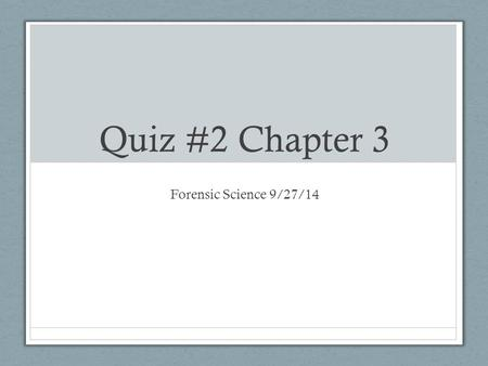 Quiz #2 Chapter 3 Forensic Science 9/27/14. Drill Any questions from Chapter 3? Phones in the bin & grab two folders Make sure you have Pencil/pen Calculator.