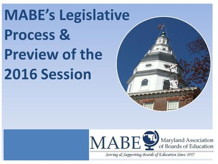 MABE's Legislative Process & Preview of the 2016 Session.