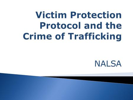 NALSA.  To minimize harm or secondary victimization of victims of trafficking  To protect and safeguard the rights of victims and witnesses of trafficking.