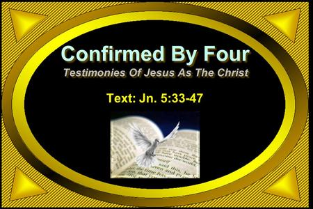 Confirmed By Four Testimonies Of Jesus As The Christ Text: Jn. 5:33-47.