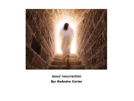 Jesus' resurrection By: KeAndre Carter. Setting: Outside Jesus' resting place Action: happy, relieved, Words of Testimony: Do not touch me, for I have.