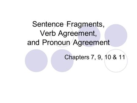 Sentence Fragments, Verb Agreement, and Pronoun Agreement