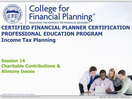 ©2015, College for Financial Planning, all rights reserved. Session 14 Charitable Contributions & Alimony Issues CERTIFIED FINANCIAL PLANNER CERTIFICATION.