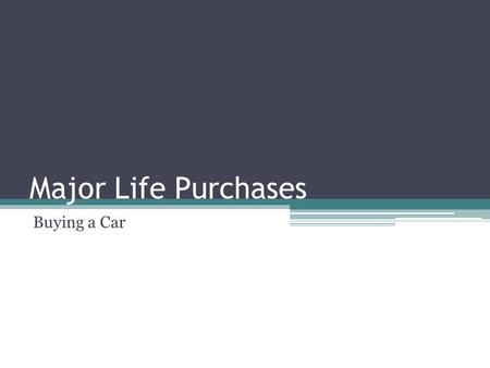 Major Life Purchases Buying a Car. Why Buy a Car? Freedom Transportation Increases your options: ▫Where you live ▫Where you work.